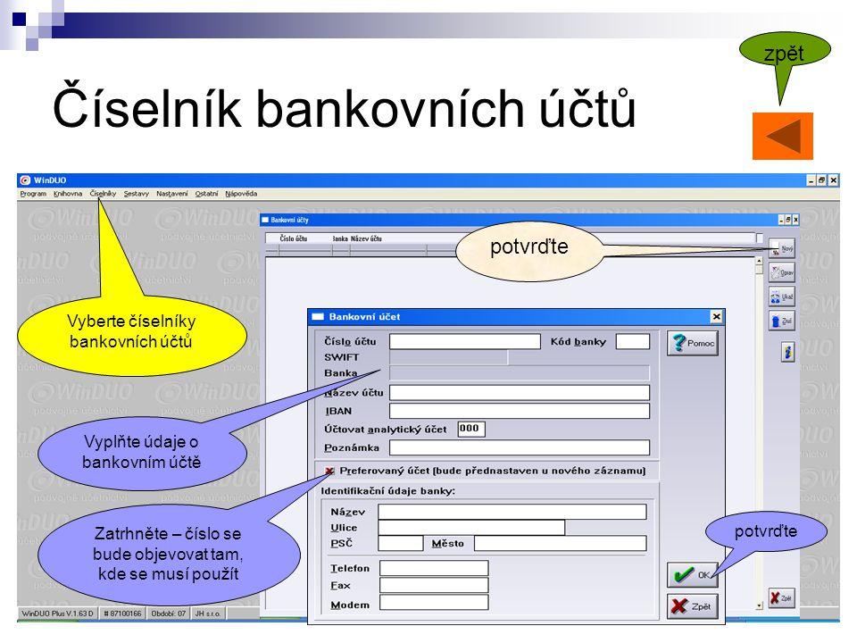 Číselník bankovních účtů Vyberte číselníky bankovních účtů potvrďte Vyplňte údaje o bankovním účtě Zatrhněte – číslo se bude objevovat tam, kde se musí použít potvrďte zpět