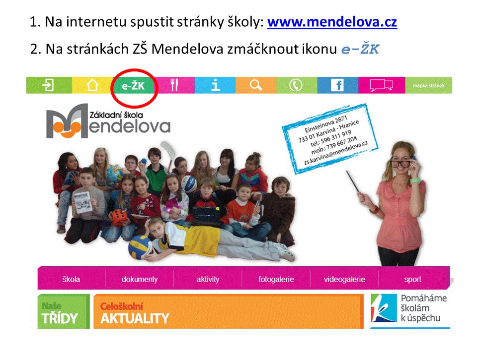1. Na internetu spustit stránky školy: www.mendelova.czwww.mendelova.cz 2.