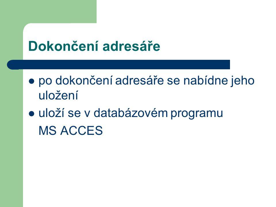 Dokončení adresáře po dokončení adresáře se nabídne jeho uložení uloží se v databázovém programu MS ACCES