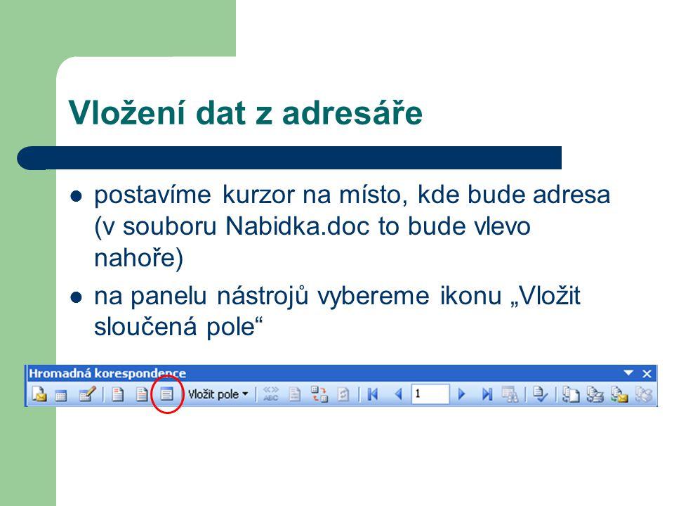 """postavíme kurzor na místo, kde bude adresa (v souboru Nabidka.doc to bude vlevo nahoře) na panelu nástrojů vybereme ikonu """"Vložit sloučená pole"""" Vlože"""