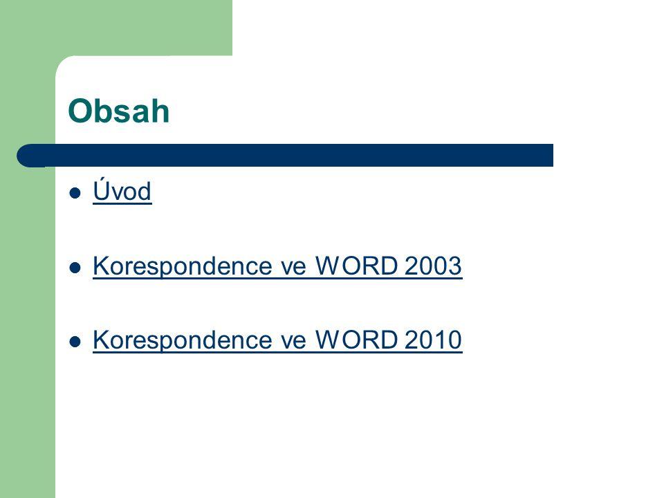 Obsah Úvod Korespondence ve WORD 2003 Korespondence ve WORD 2010