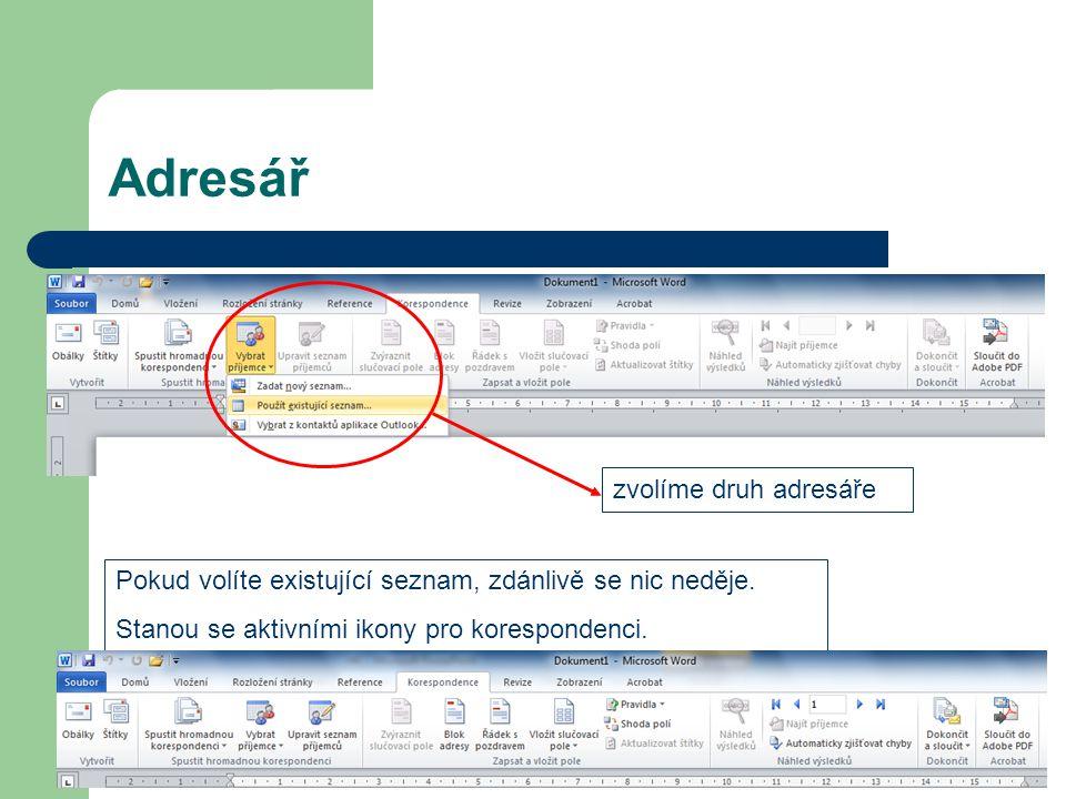 Adresář zvolíme druh adresáře Pokud volíte existující seznam, zdánlivě se nic neděje. Stanou se aktivními ikony pro korespondenci.