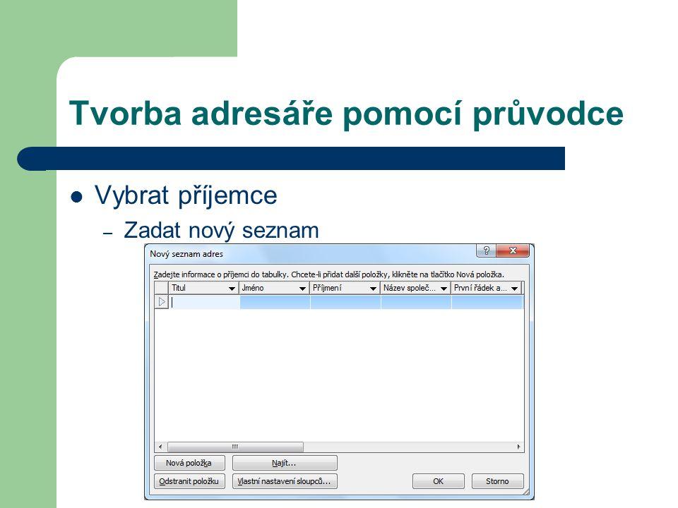 Tvorba adresáře pomocí průvodce Vybrat příjemce – Zadat nový seznam