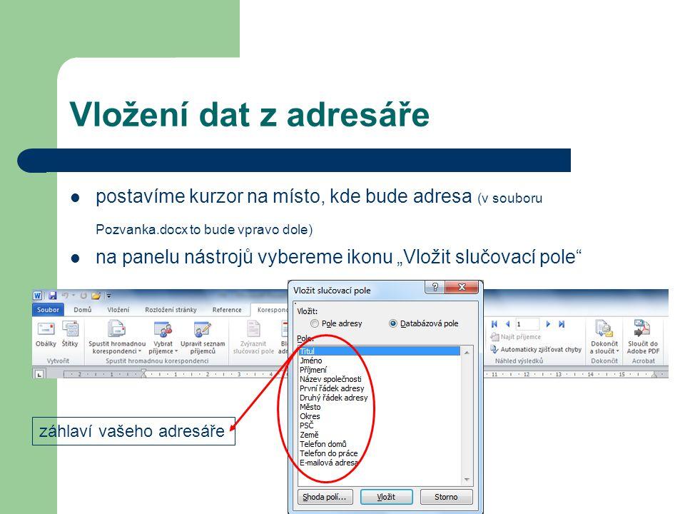 """postavíme kurzor na místo, kde bude adresa (v souboru Pozvanka.docx to bude vpravo dole) na panelu nástrojů vybereme ikonu """"Vložit slučovací pole"""" Vlo"""