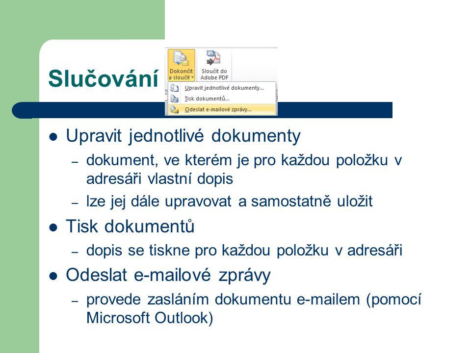 Slučování Upravit jednotlivé dokumenty – dokument, ve kterém je pro každou položku v adresáři vlastní dopis – lze jej dále upravovat a samostatně ulož