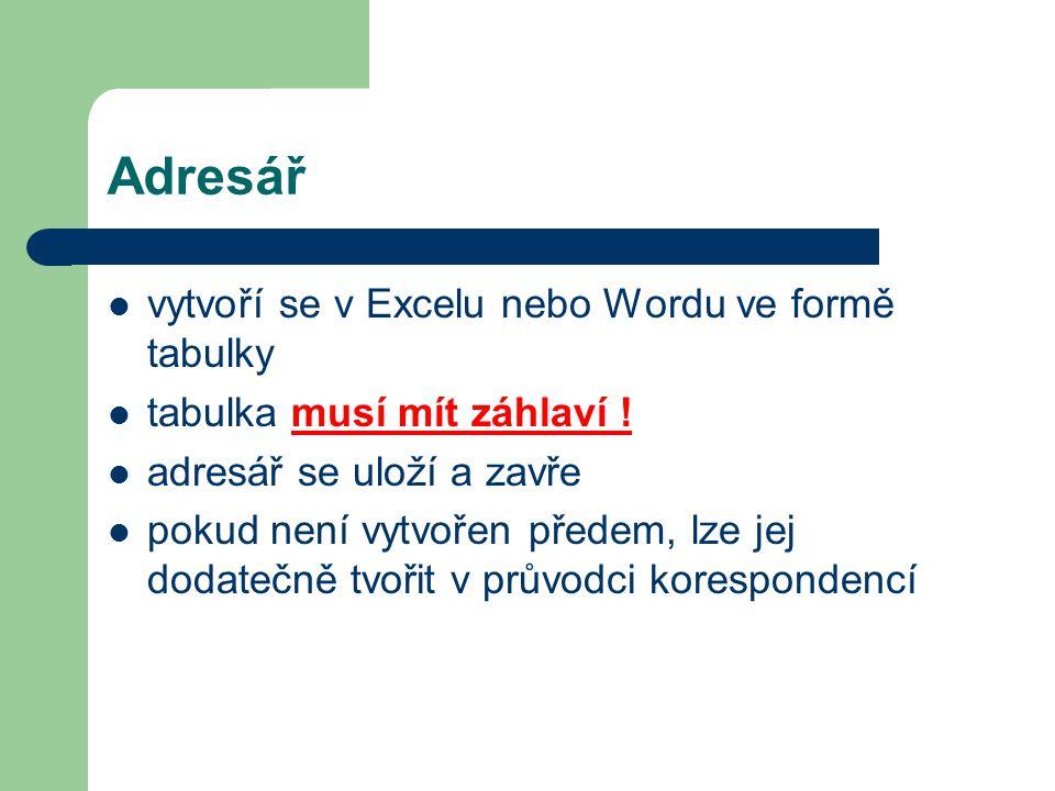 Adresář vytvoří se v Excelu nebo Wordu ve formě tabulky tabulka musí mít záhlaví ! adresář se uloží a zavře pokud není vytvořen předem, lze jej dodate