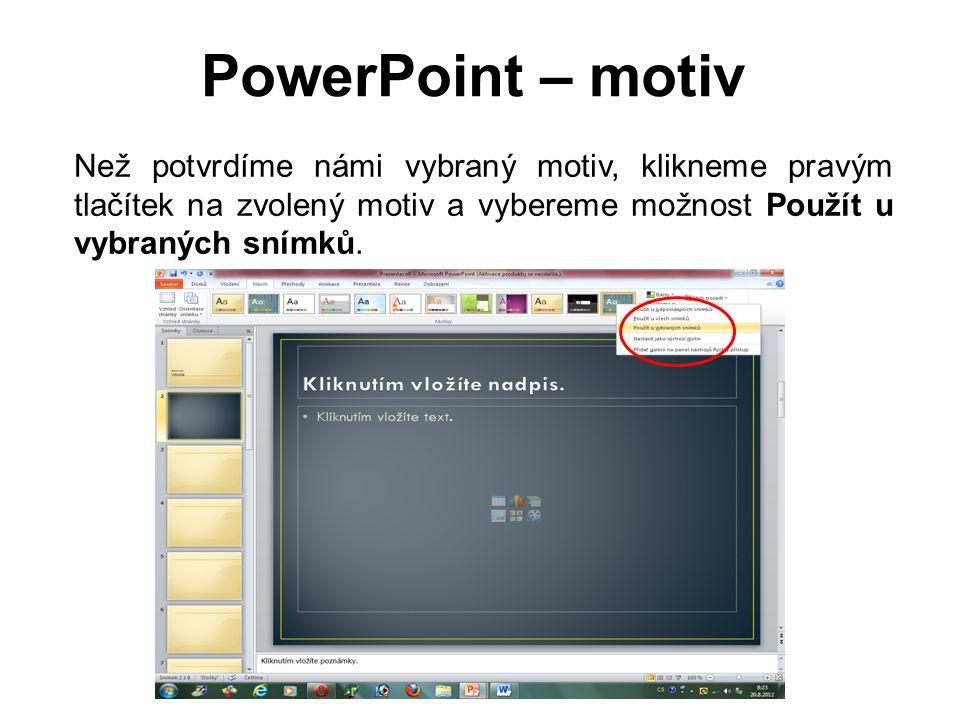PowerPoint – motiv Než potvrdíme námi vybraný motiv, klikneme pravým tlačítek na zvolený motiv a vybereme možnost Použít u vybraných snímků.
