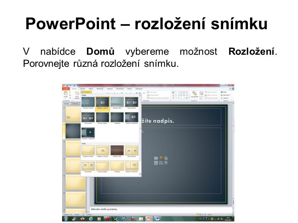 PowerPoint – rozložení snímku V nabídce Domů vybereme možnost Rozložení. Porovnejte různá rozložení snímku.