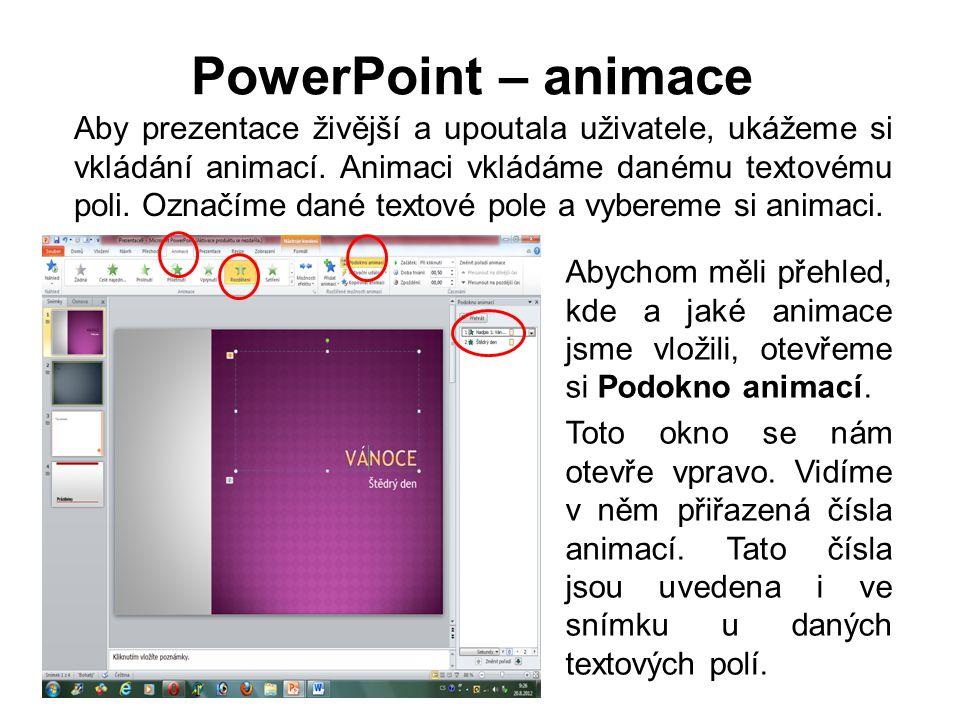 PowerPoint – animace Aby prezentace živější a upoutala uživatele, ukážeme si vkládání animací. Animaci vkládáme danému textovému poli. Označíme dané t