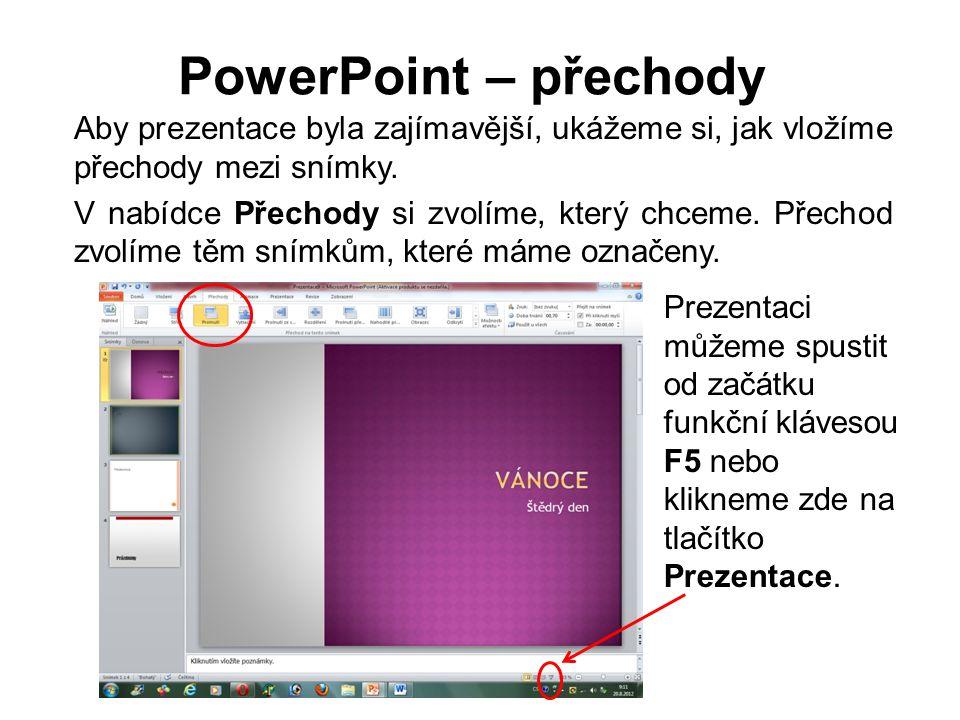 PowerPoint – přechody Aby prezentace byla zajímavější, ukážeme si, jak vložíme přechody mezi snímky. V nabídce Přechody si zvolíme, který chceme. Přec