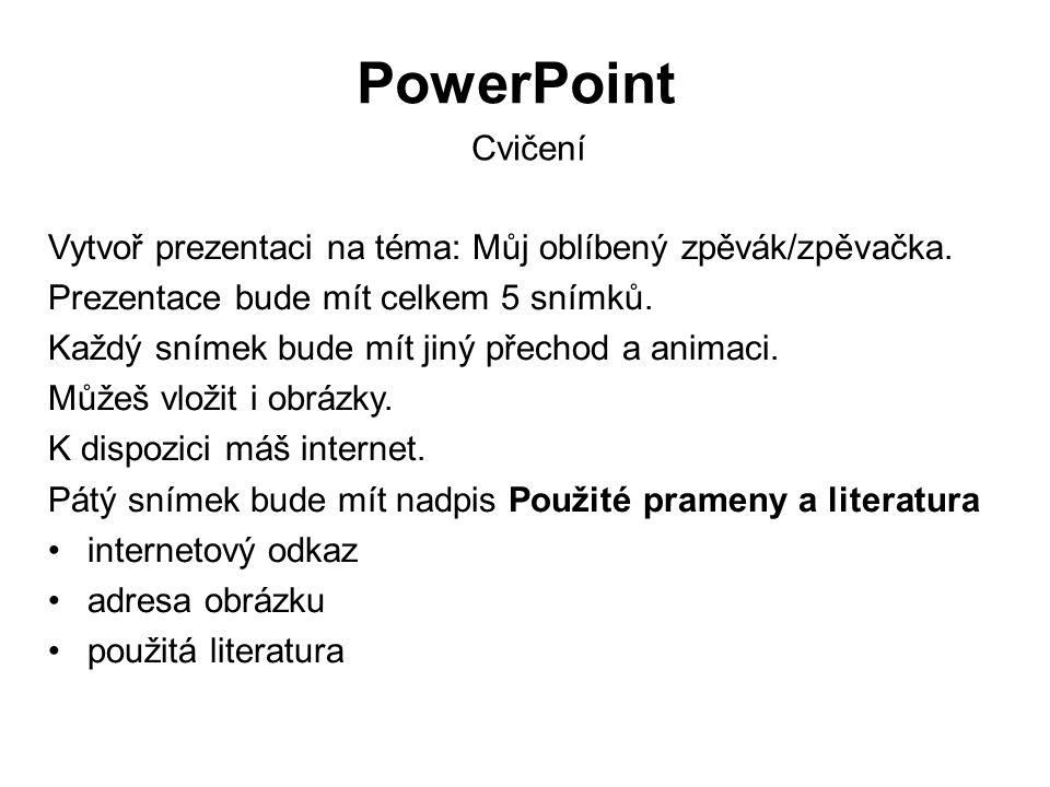 PowerPoint Cvičení Vytvoř prezentaci na téma: Můj oblíbený zpěvák/zpěvačka. Prezentace bude mít celkem 5 snímků. Každý snímek bude mít jiný přechod a