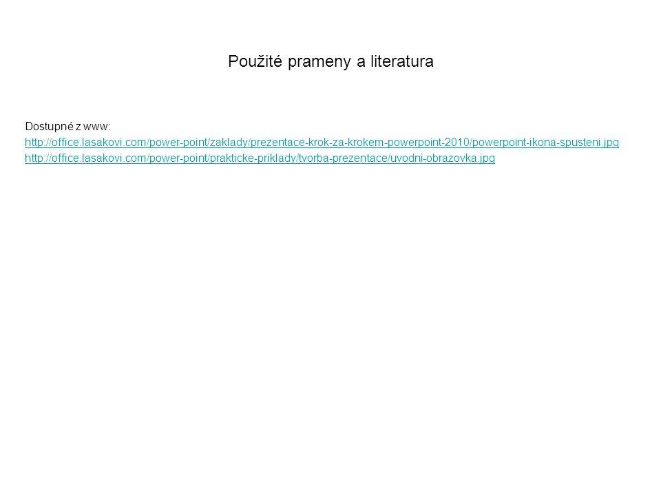 Použité prameny a literatura Dostupné z www: http://office.lasakovi.com/power-point/zaklady/prezentace-krok-za-krokem-powerpoint-2010/powerpoint-ikona