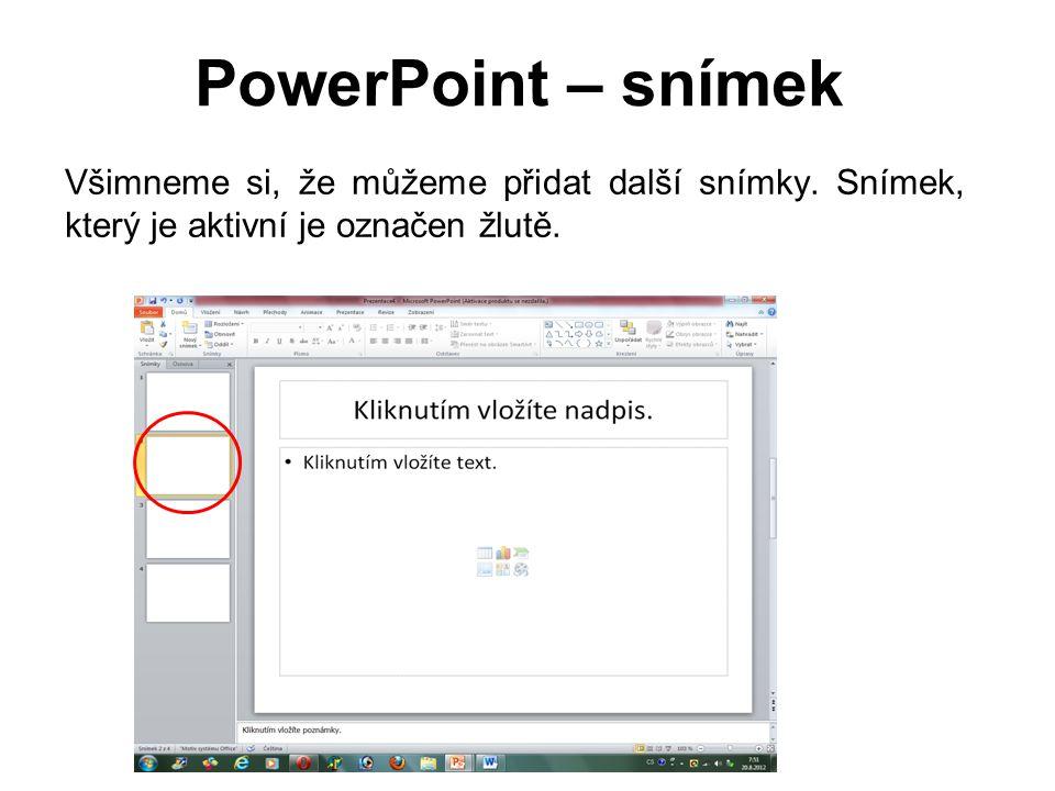 PowerPoint – snímek Všimneme si, že můžeme přidat další snímky. Snímek, který je aktivní je označen žlutě.