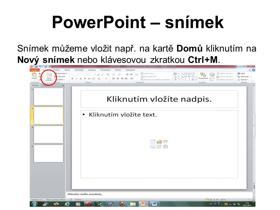 PowerPoint – snímek Snímek můžeme vložit např. na kartě Domů kliknutím na Nový snímek nebo klávesovou zkratkou Ctrl+M.