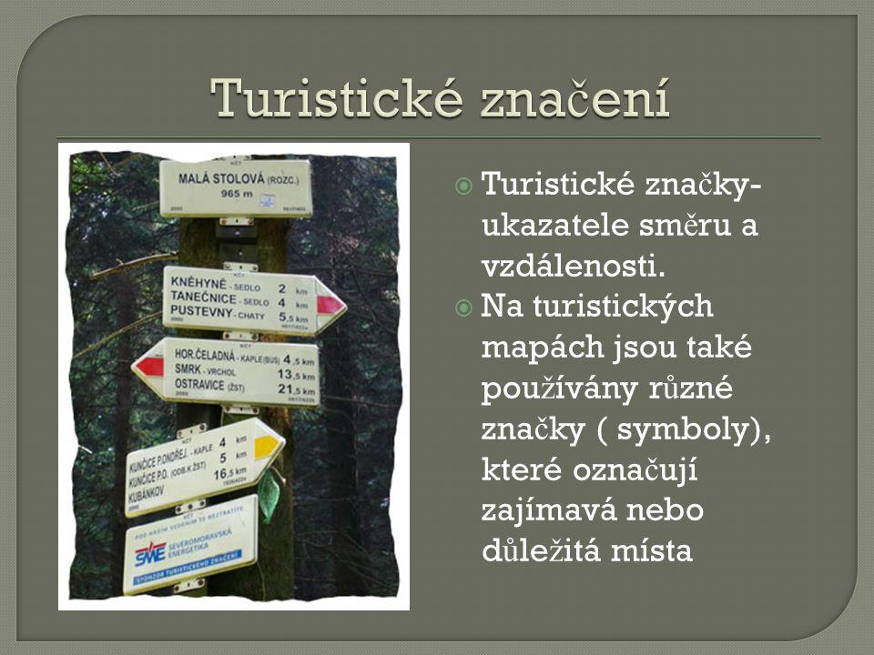 TTuristické zna č ky- ukazatele sm ě ru a vzdálenosti.