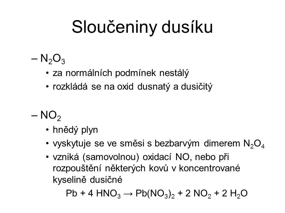 Sloučeniny dusíku –N 2 O 3 za normálních podmínek nestálý rozkládá se na oxid dusnatý a dusičitý –NO 2 hnědý plyn vyskytuje se ve směsi s bezbarvým di