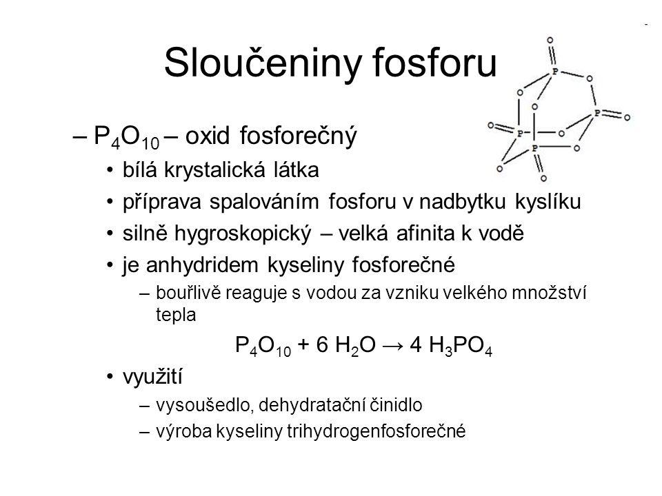 Sloučeniny fosforu –P 4 O 10 – oxid fosforečný bílá krystalická látka příprava spalováním fosforu v nadbytku kyslíku silně hygroskopický – velká afini
