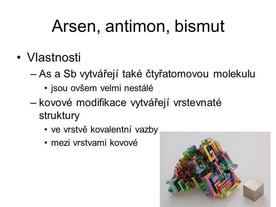 Arsen, antimon, bismut Vlastnosti –As a Sb vytvářejí také čtyřatomovou molekulu jsou ovšem velmi nestálé –kovové modifikace vytvářejí vrstevnaté struk