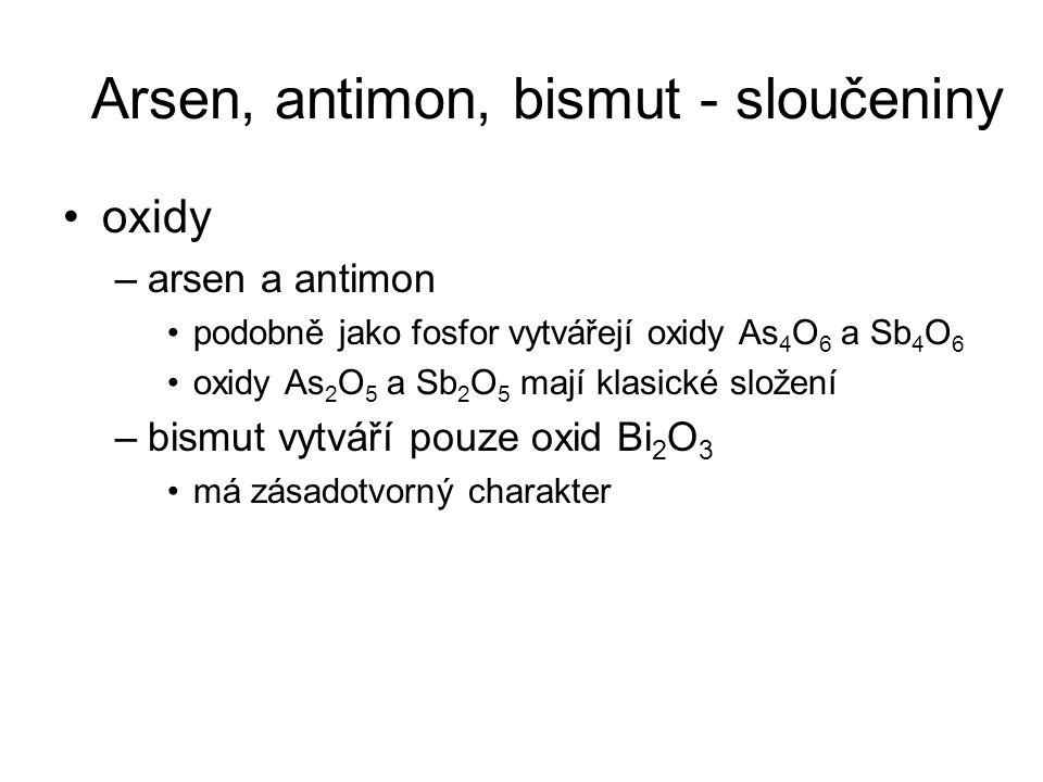 oxidy –arsen a antimon podobně jako fosfor vytvářejí oxidy As 4 O 6 a Sb 4 O 6 oxidy As 2 O 5 a Sb 2 O 5 mají klasické složení –bismut vytváří pouze o