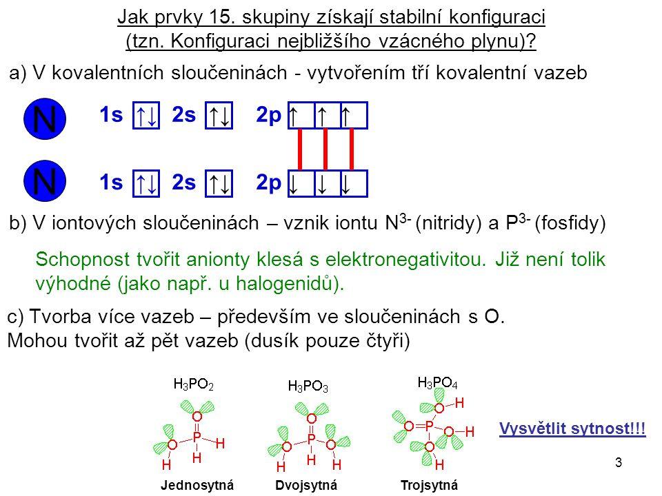 3 Jak prvky 15. skupiny získají stabilní konfiguraci (tzn. Konfiguraci nejbližšího vzácného plynu)? a) V kovalentních sloučeninách - vytvořením tří ko