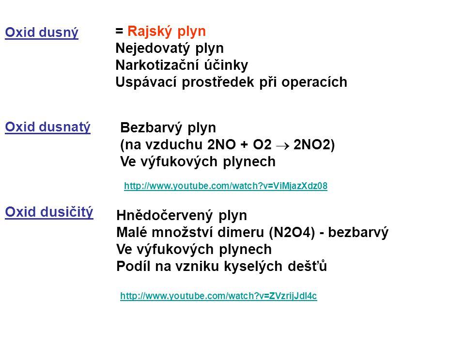 Oxid dusný Oxid dusičitý Oxid dusnatý = Rajský plyn Nejedovatý plyn Narkotizační účinky Uspávací prostředek při operacích Bezbarvý plyn (na vzduchu 2N