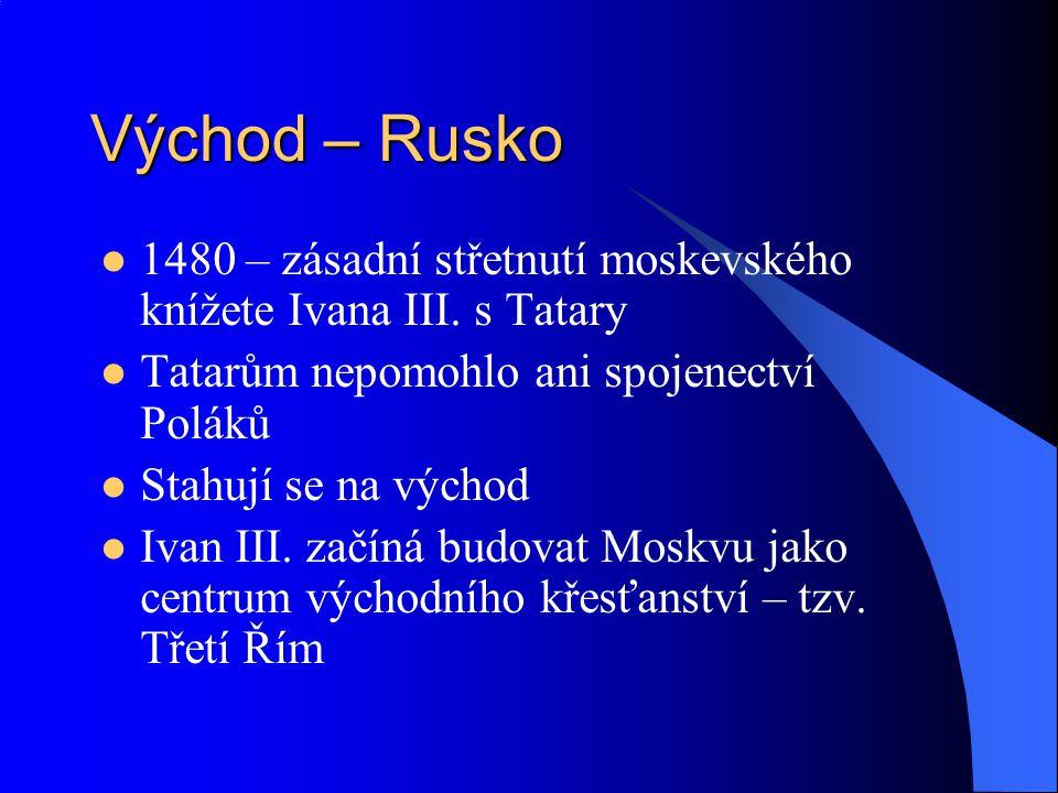 Východ – Rusko 1480 – zásadní střetnutí moskevského knížete Ivana III. s Tatary Tatarům nepomohlo ani spojenectví Poláků Stahují se na východ Ivan III