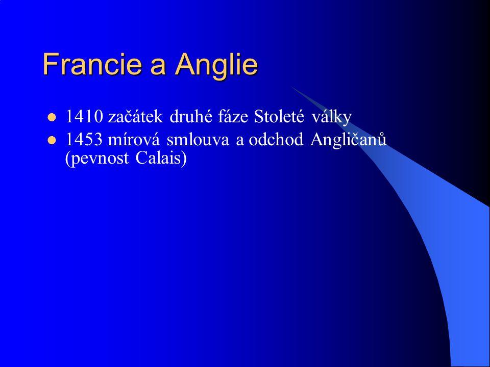 Francie a Anglie 1410 začátek druhé fáze Stoleté války 1453 mírová smlouva a odchod Angličanů (pevnost Calais)