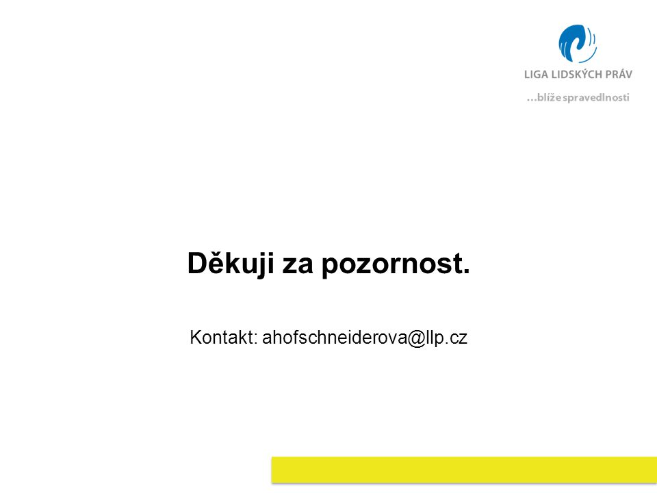Děkuji za pozornost. Kontakt: ahofschneiderova@llp.cz