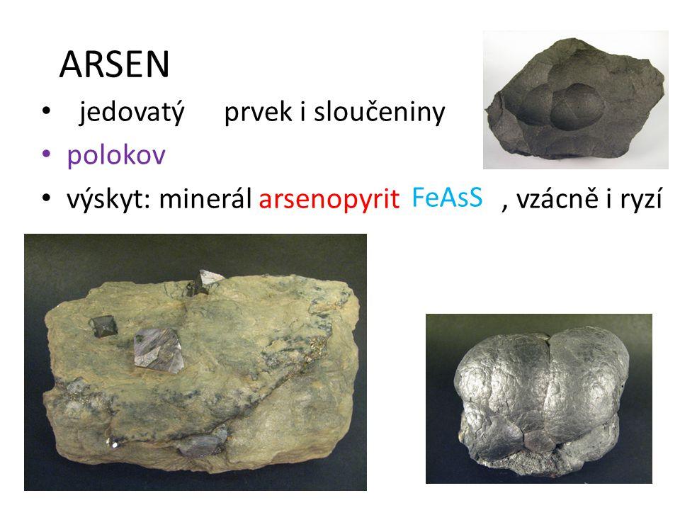 ARSEN prvek i sloučeniny polokov výskyt: minerál arsenopyrit, vzácně i ryzí jedovatý FeAsS