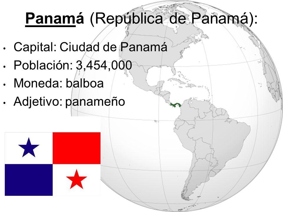 Panamá (República de Panamá): Capital: Ciudad de Panamá Población: 3,454,000 Moneda: balboa Adjetivo: panameño