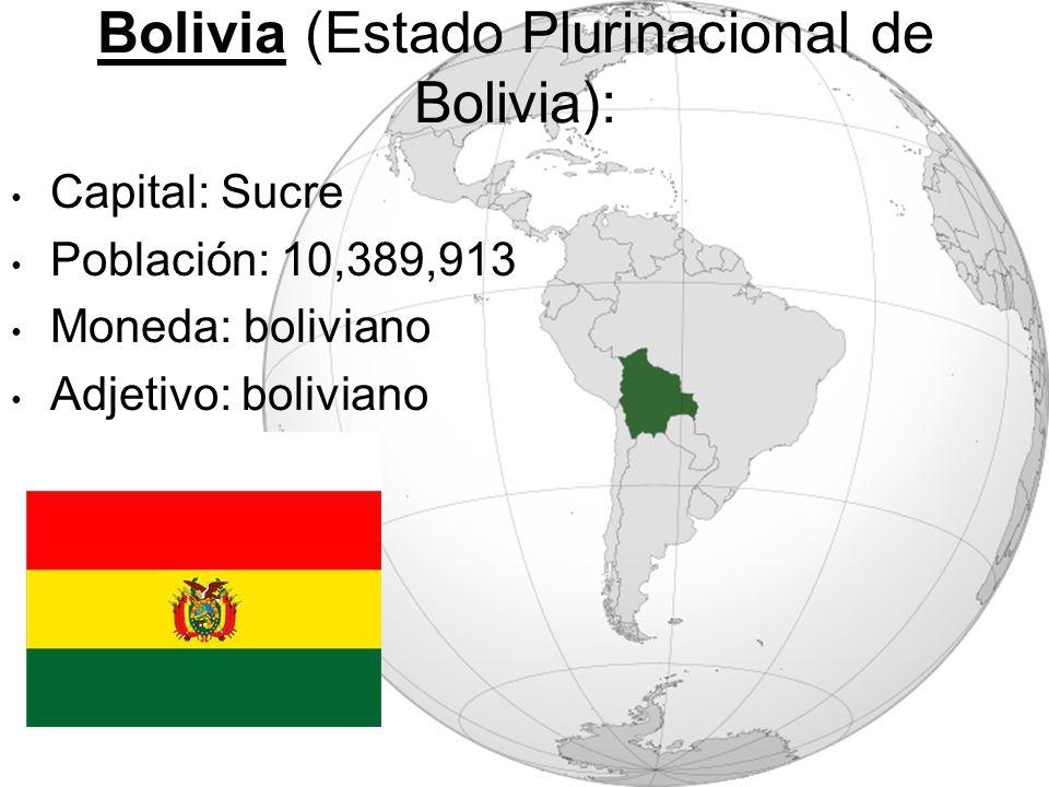 Bolivia (Estado Plurinacional de Bolivia): Capital: Sucre Población: 10,389,913 Moneda: boliviano Adjetivo: boliviano