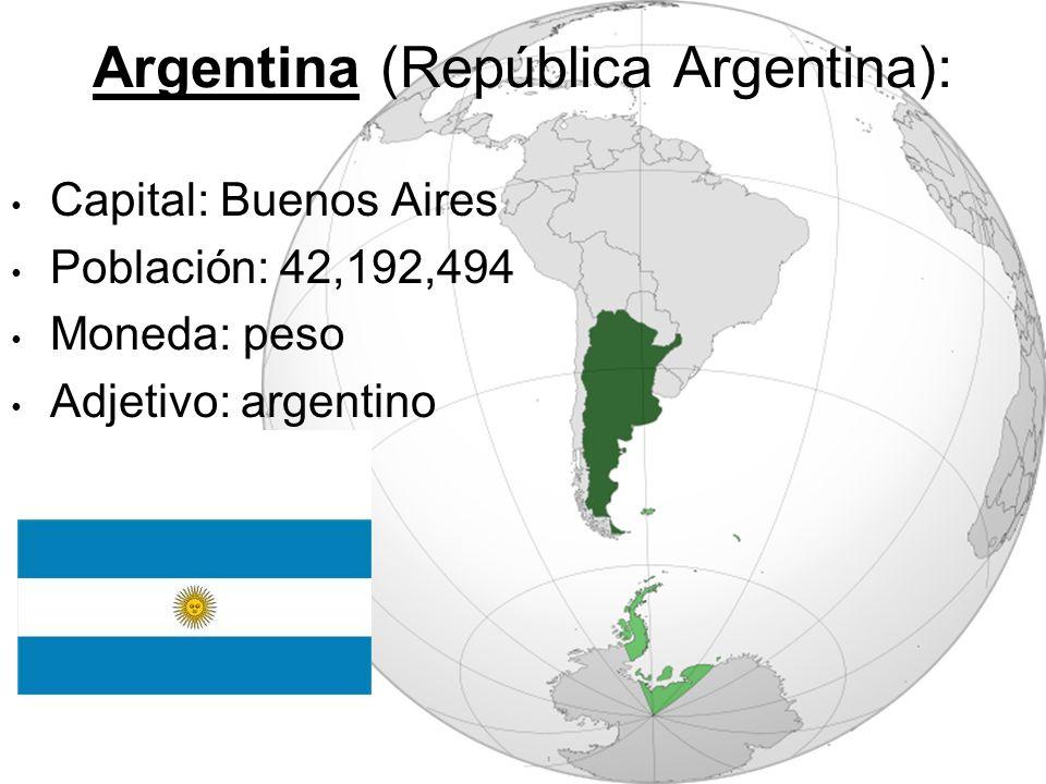 Argentina (República Argentina): Capital: Buenos Aires Población: 42,192,494 Moneda: peso Adjetivo: argentino