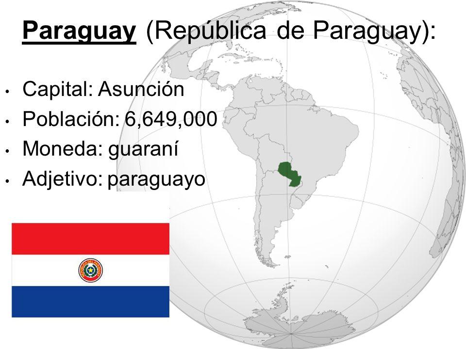 Paraguay (República de Paraguay): Capital: Asunción Población: 6,649,000 Moneda: guaraní Adjetivo: paraguayo