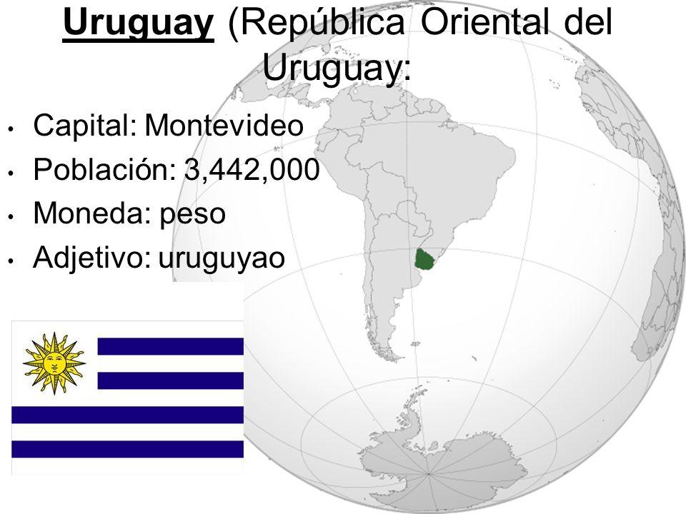 Uruguay (República Oriental del Uruguay: Capital: Montevideo Población: 3,442,000 Moneda: peso Adjetivo: uruguyao