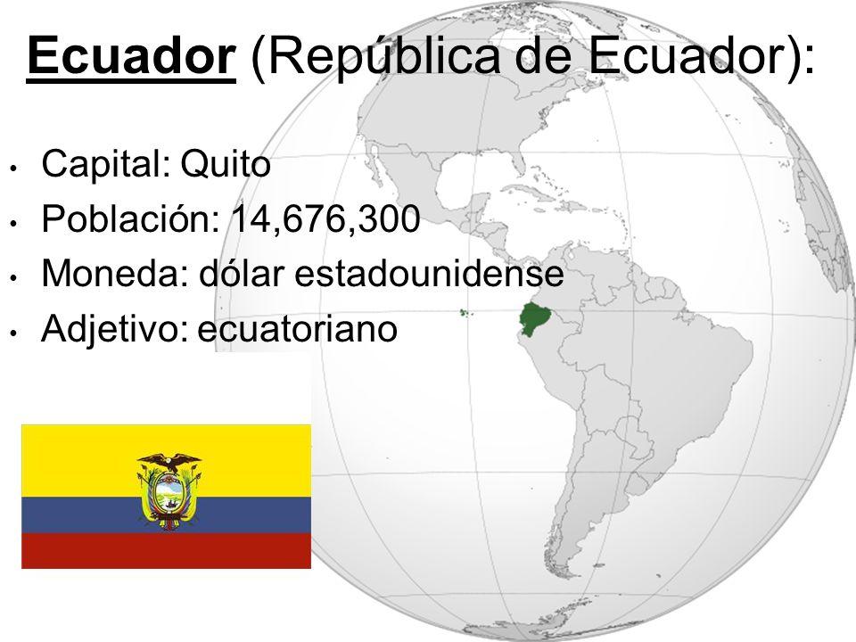 Ecuador (República de Ecuador): Capital: Quito Población: 14,676,300 Moneda: dólar estadounidense Adjetivo: ecuatoriano