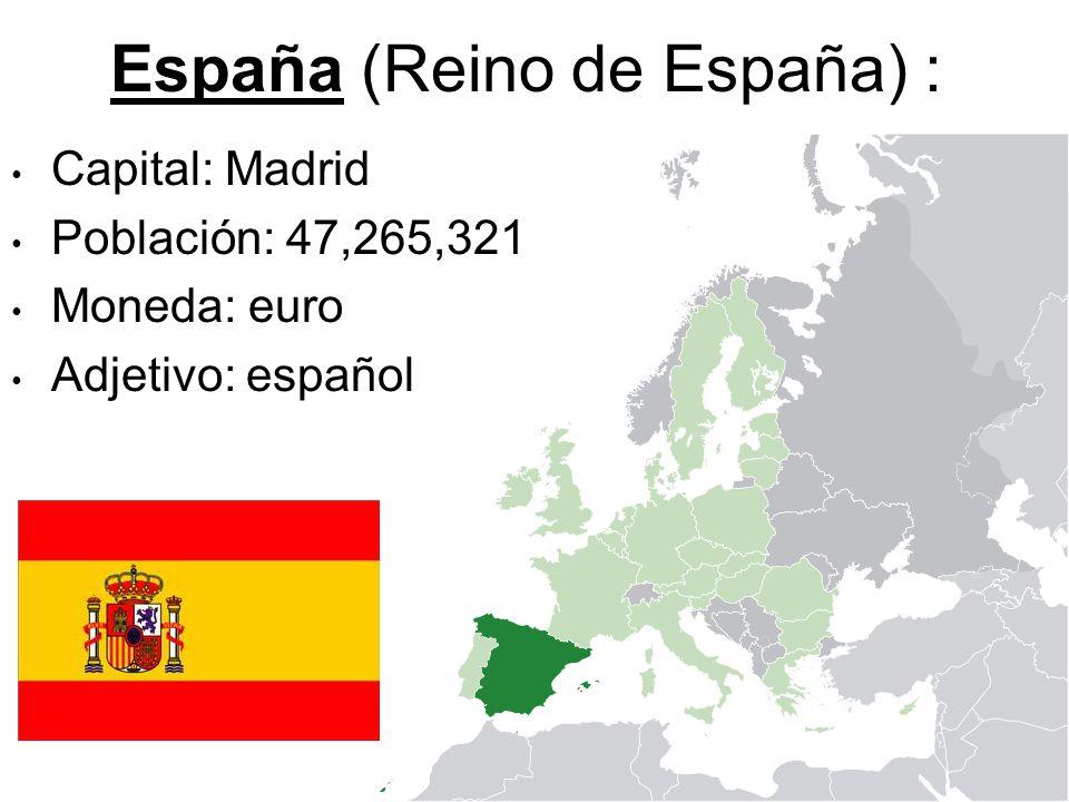 España (Reino de España) : Capital: Madrid Población: 47,265,321 Moneda: euro Adjetivo: español
