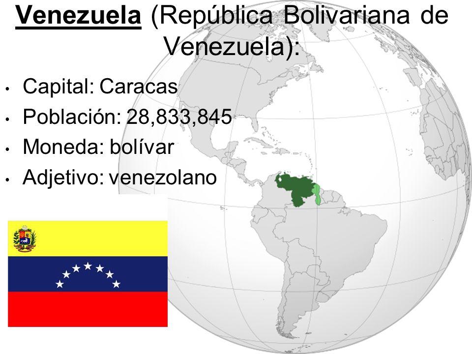 Venezuela (República Bolivariana de Venezuela): Capital: Caracas Población: 28,833,845 Moneda: bolívar Adjetivo: venezolano