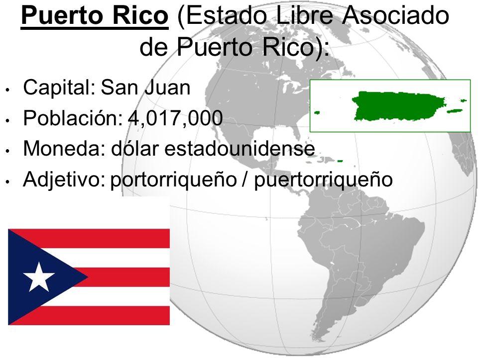 Puerto Rico (Estado Libre Asociado de Puerto Rico): Capital: San Juan Población: 4,017,000 Moneda: dólar estadounidense Adjetivo: portorriqueño / puertorriqueño