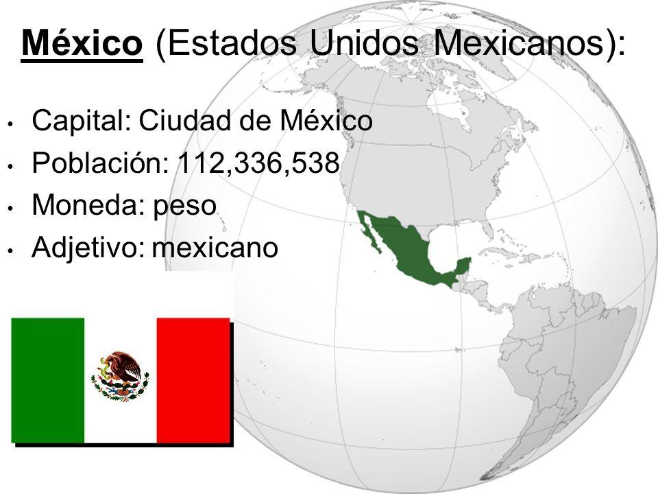 México (Estados Unidos Mexicanos): Capital: Ciudad de México Población: 112,336,538 Moneda: peso Adjetivo: mexicano