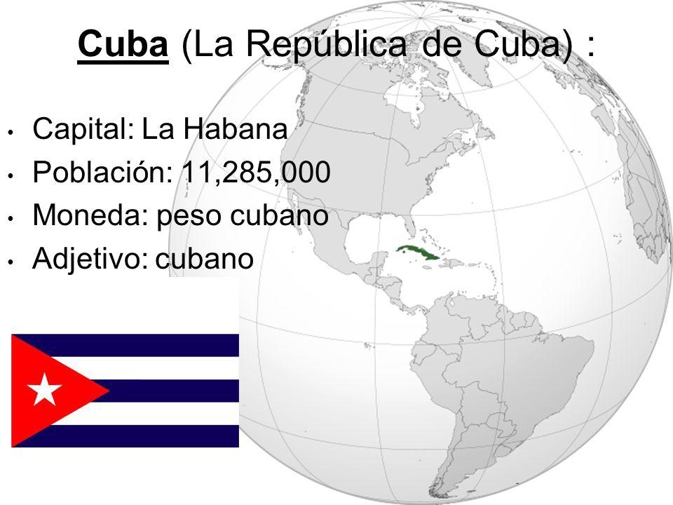 Cuba (La República de Cuba) : Capital: La Habana Población: 11,285,000 Moneda: peso cubano Adjetivo: cubano