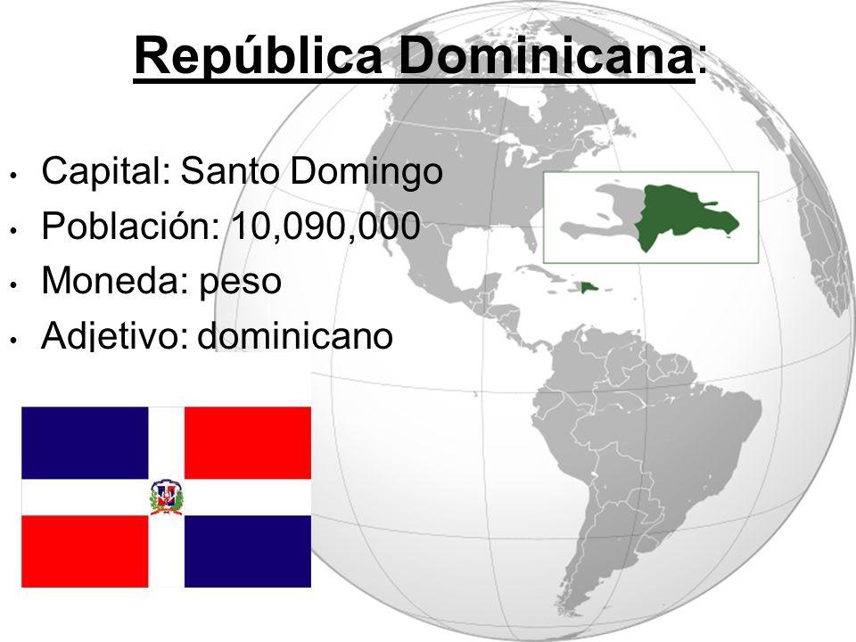 República Dominicana: Capital: Santo Domingo Población: 10,090,000 Moneda: peso Adjetivo: dominicano