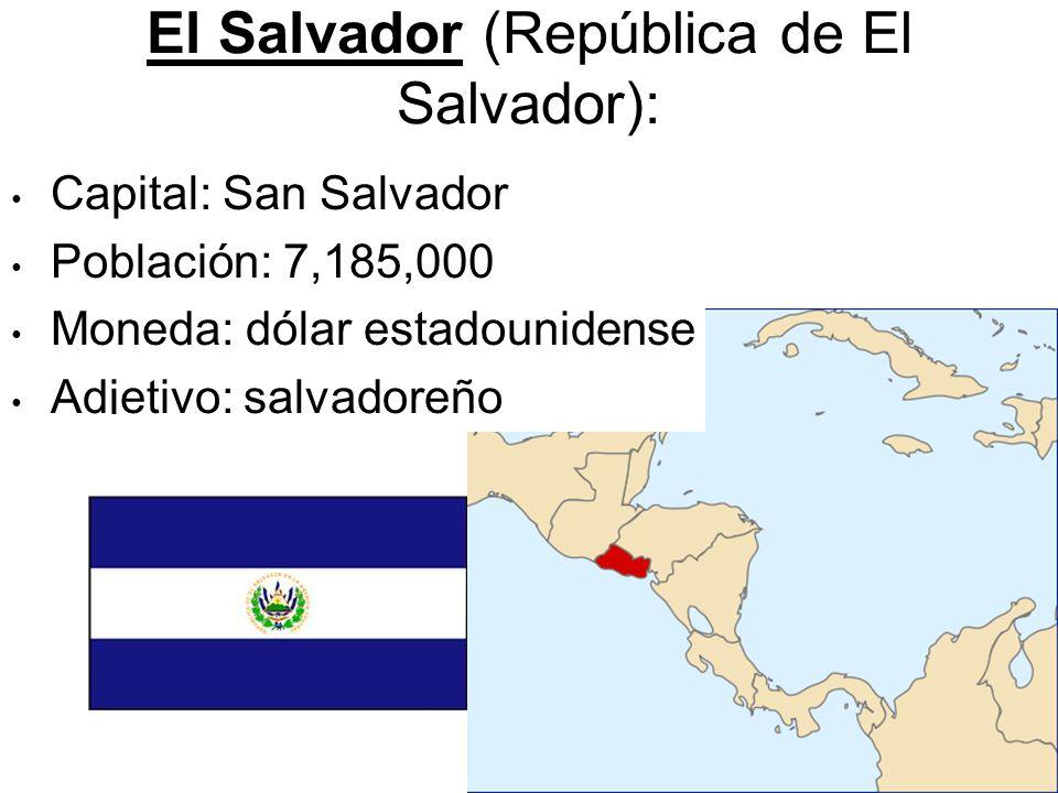 El Salvador (República de El Salvador): Capital: San Salvador Población: 7,185,000 Moneda: dólar estadounidense Adjetivo: salvadoreño