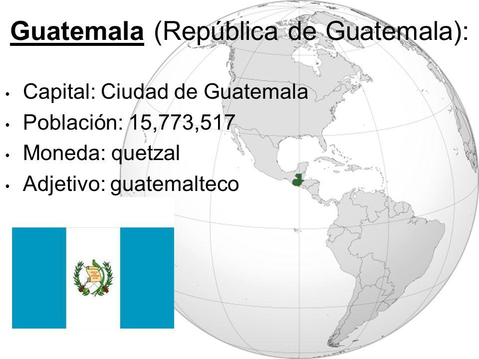 Guatemala (República de Guatemala): Capital: Ciudad de Guatemala Población: 15,773,517 Moneda: quetzal Adjetivo: guatemalteco