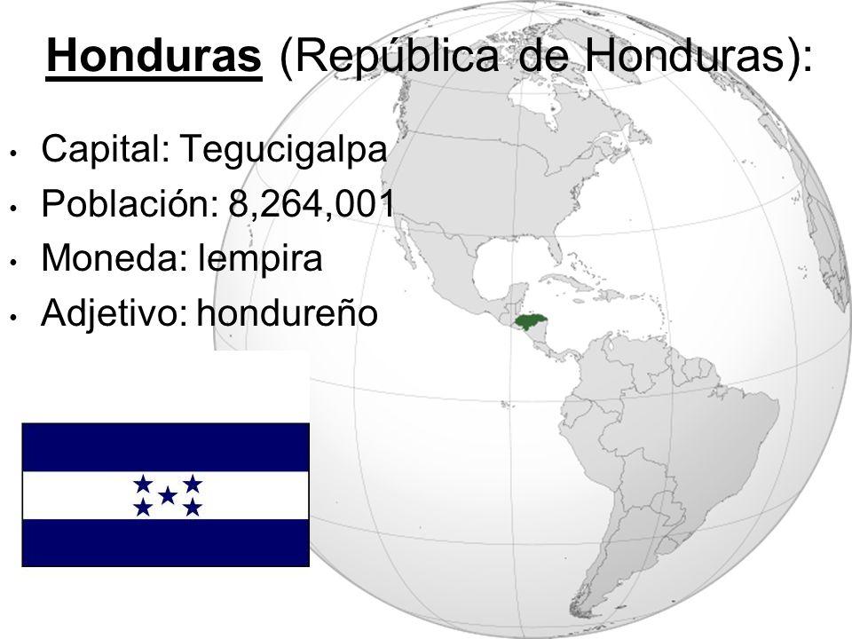 Honduras (República de Honduras): Capital: Tegucigalpa Población: 8,264,001 Moneda: lempira Adjetivo: hondureño