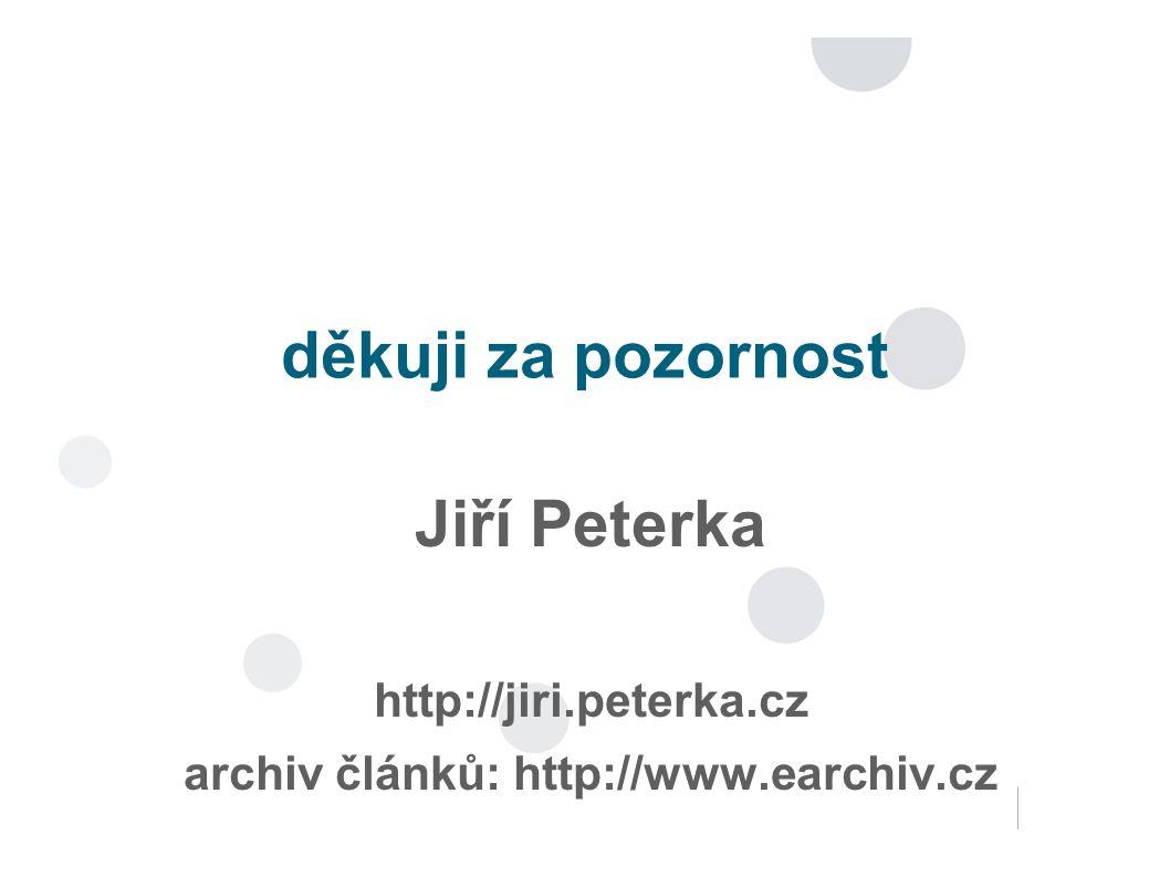 děkuji za pozornost Jiří Peterka http://jiri.peterka.cz archiv článků: http://www.earchiv.cz