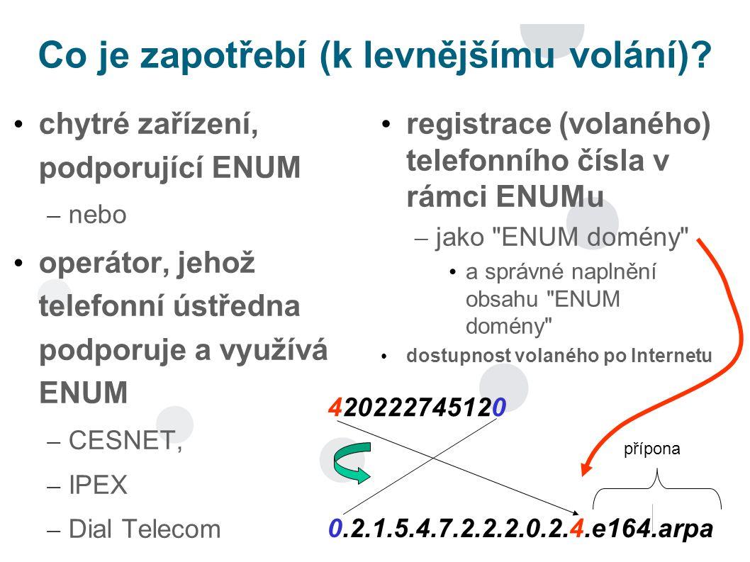 Co je zapotřebí (k levnějšímu volání)? chytré zařízení, podporující ENUM – nebo operátor, jehož telefonní ústředna podporuje a využívá ENUM – CESNET,