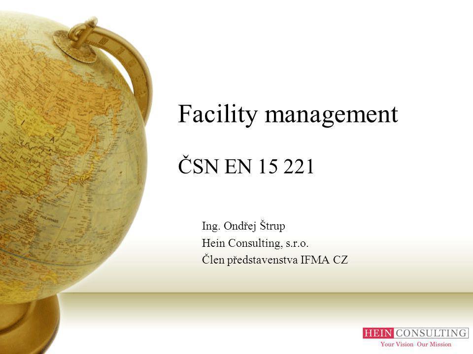 Facility management ČSN EN 15 221 Ing.Ondřej Štrup Hein Consulting, s.r.o.