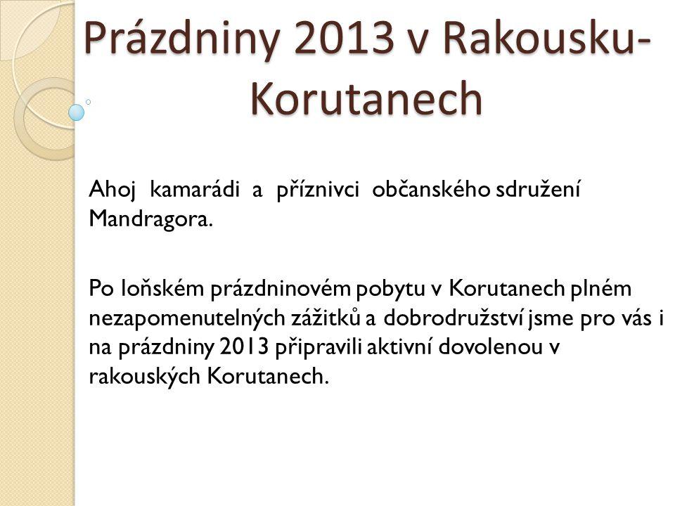 Prázdniny 2013 v Rakousku- Korutanech Ahoj kamarádi a příznivci občanského sdružení Mandragora. Po loňském prázdninovém pobytu v Korutanech plném neza