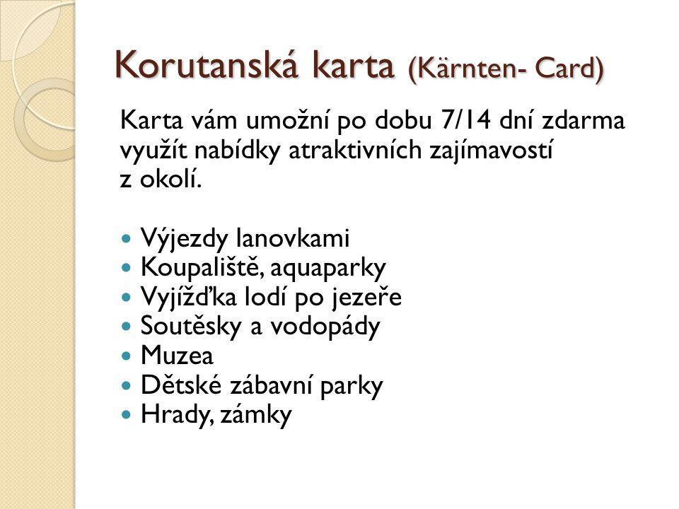 Korutanská karta (Kärnten- Card) Karta vám umožní po dobu 7/14 dní zdarma využít nabídky atraktivních zajímavostí z okolí. Výjezdy lanovkami Koupališt