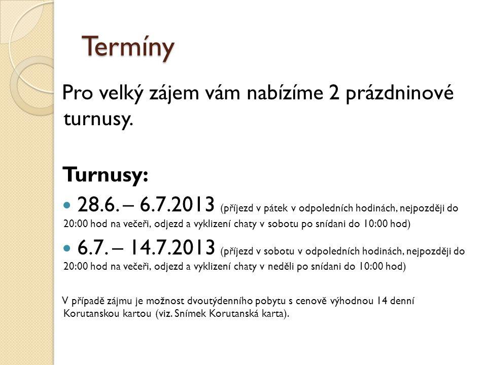 Termíny Pro velký zájem vám nabízíme 2 prázdninové turnusy. Turnusy: 28.6. – 6.7.2013 (příjezd v pátek v odpoledních hodinách, nejpozději do 20:00 hod
